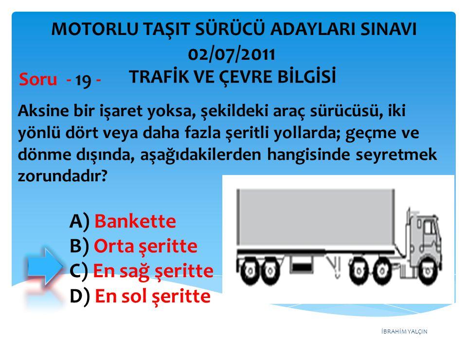 02/07/2011 A) Bankette B) Orta şeritte C) En sağ şeritte