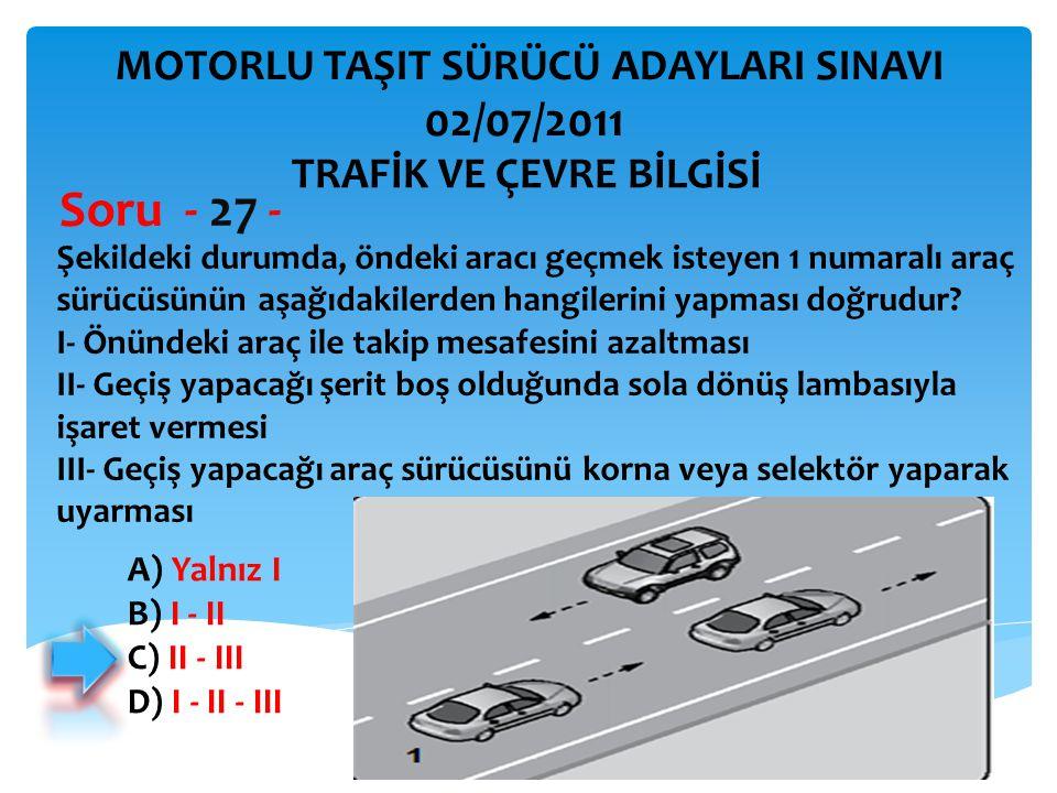 Soru - 27 - 02/07/2011 MOTORLU TAŞIT SÜRÜCÜ ADAYLARI SINAVI