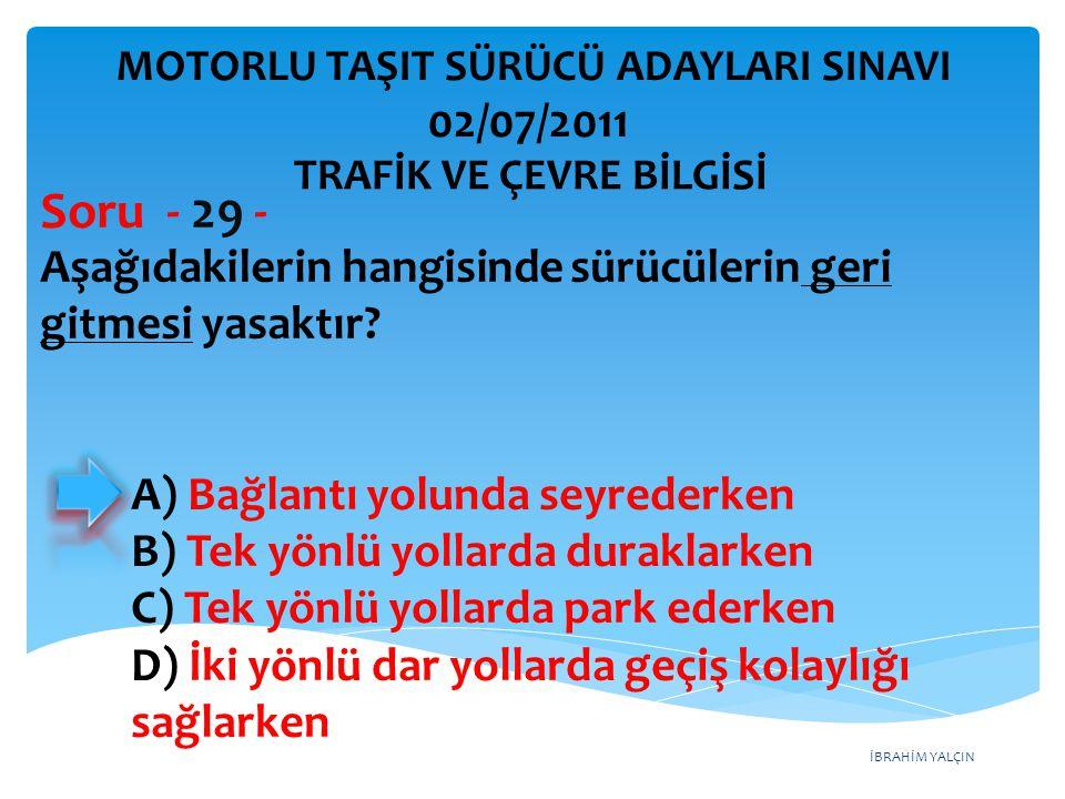 Soru - 29 - 02/07/2011 Aşağıdakilerin hangisinde sürücülerin geri
