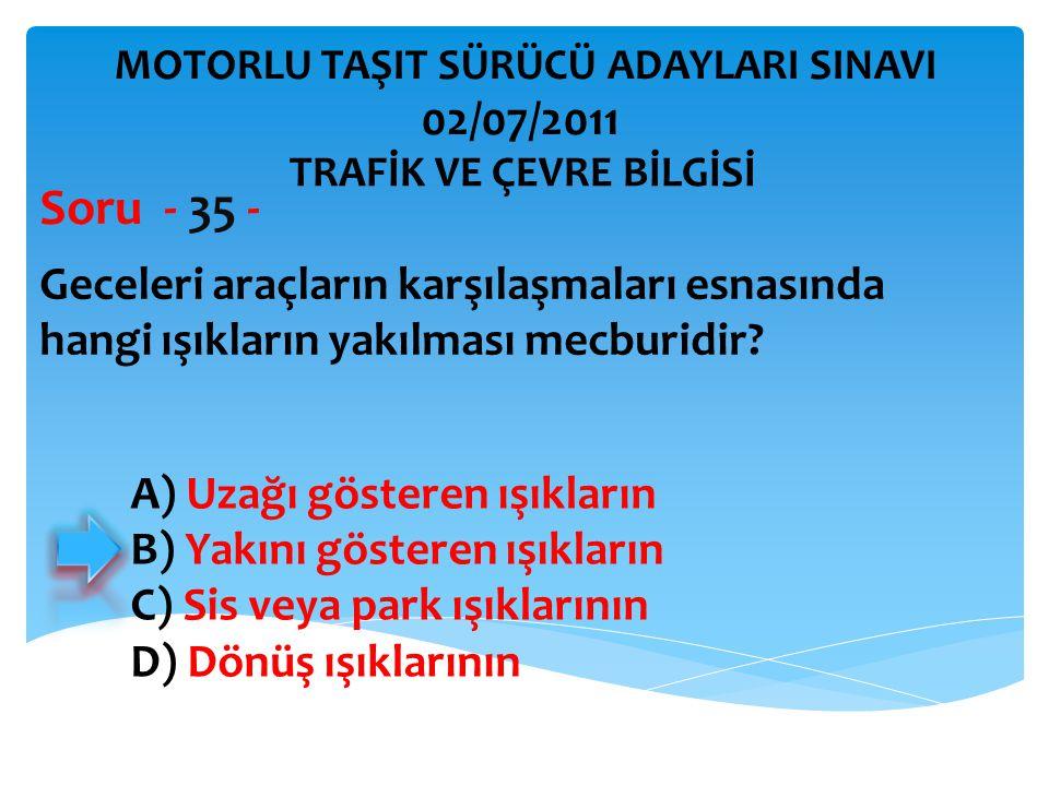 Soru - 35 - 02/07/2011 Geceleri araçların karşılaşmaları esnasında