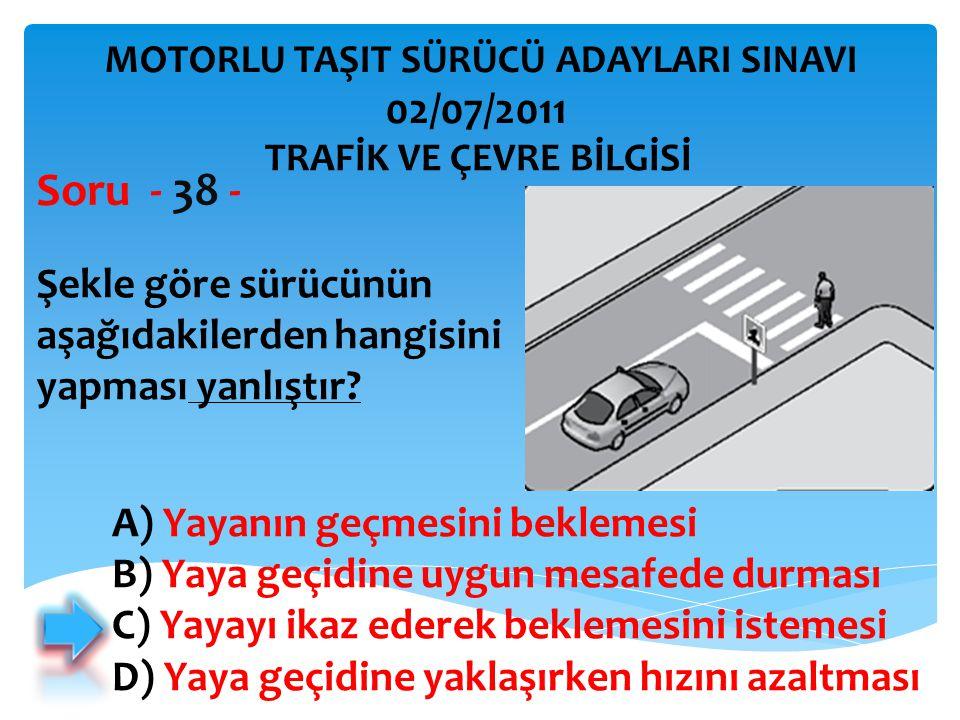Soru - 38 - 02/07/2011 Şekle göre sürücünün aşağıdakilerden hangisini
