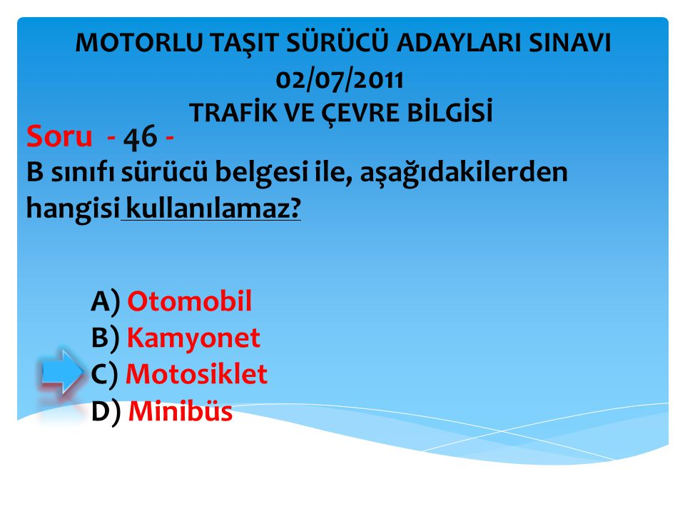 Soru - 46 - 02/07/2011 B sınıfı sürücü belgesi ile, aşağıdakilerden