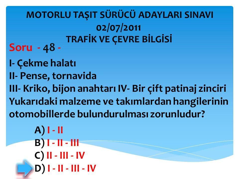 Soru - 48 - 02/07/2011 I- Çekme halatı II- Pense, tornavida