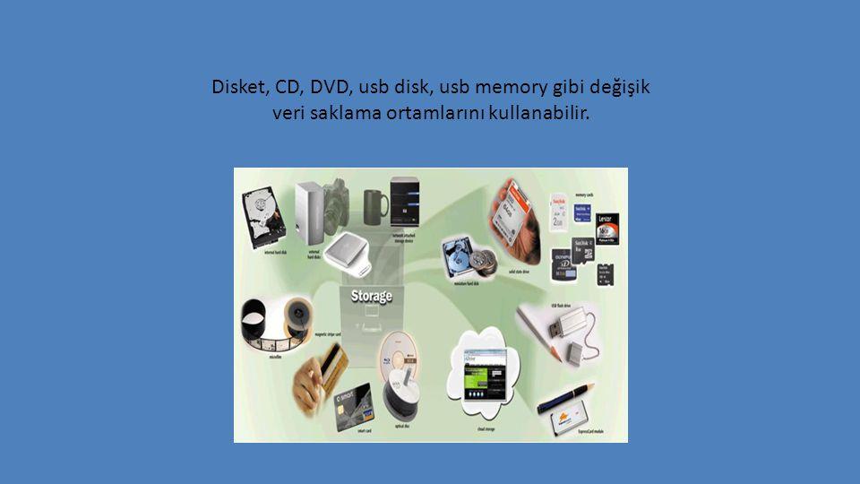 Disket, CD, DVD, usb disk, usb memory gibi değişik veri saklama ortamlarını kullanabilir.