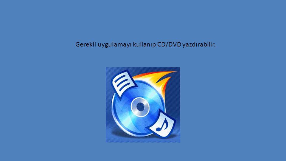 Gerekli uygulamayı kullanıp CD/DVD yazdırabilir.