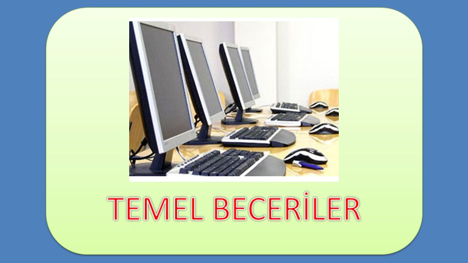 TEMEL BECERİLER