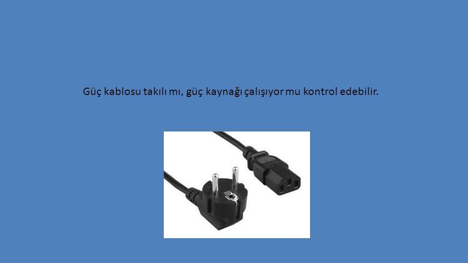 Güç kablosu takılı mı, güç kaynağı çalışıyor mu kontrol edebilir.