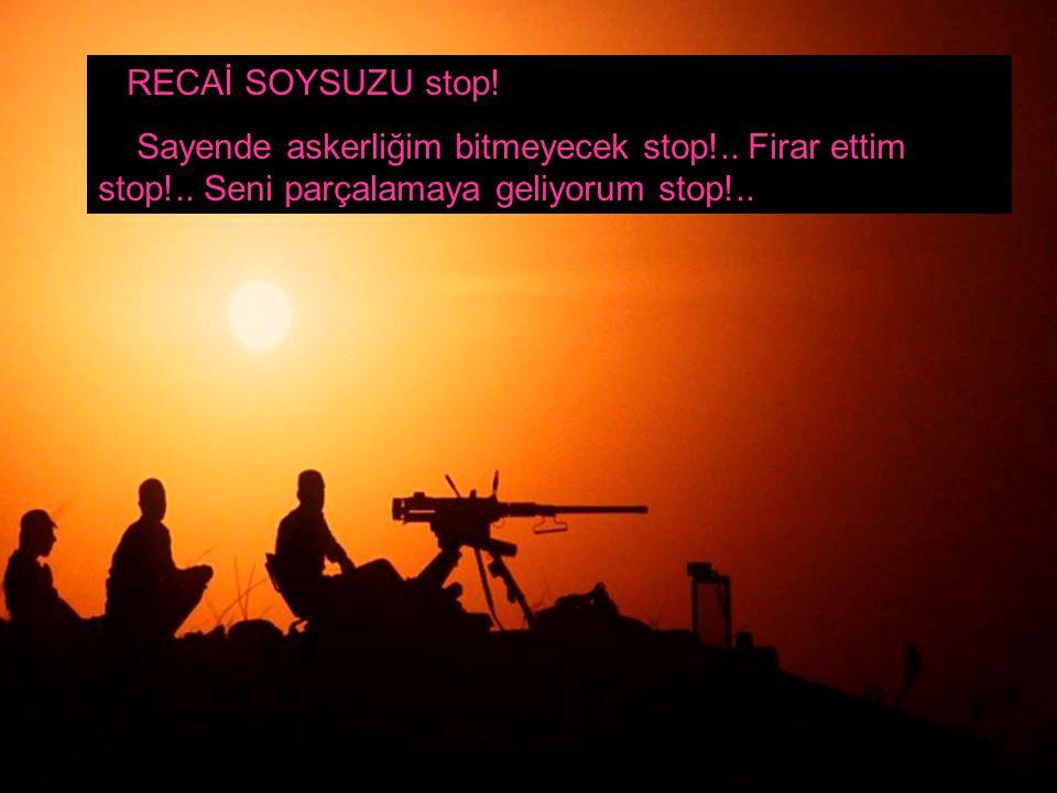 RECAİ SOYSUZU stop. Sayende askerliğim bitmeyecek stop!..