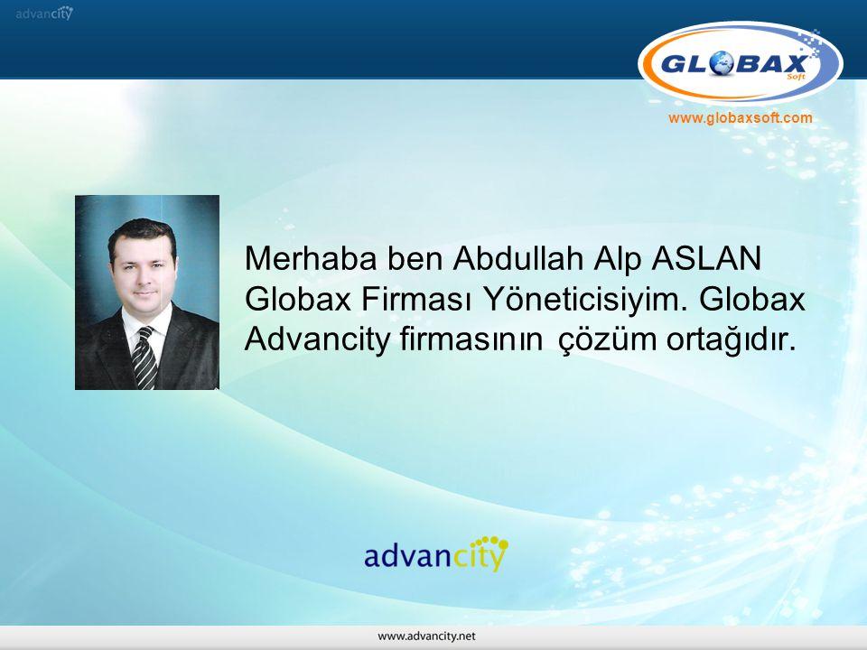 www.globaxsoft.com Merhaba ben Abdullah Alp ASLAN Globax Firması Yöneticisiyim.
