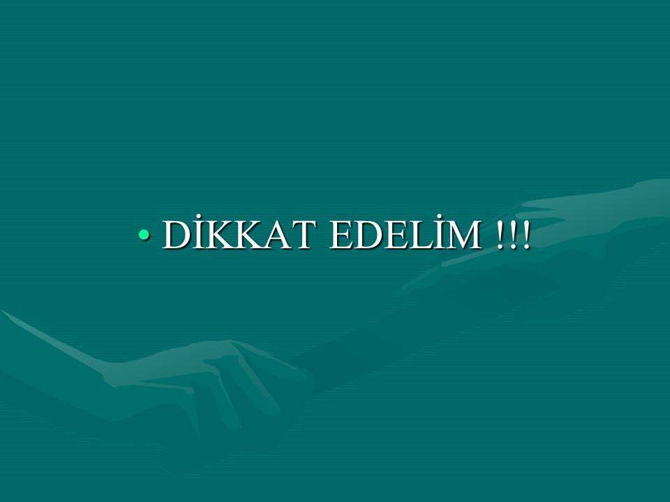 DİKKAT EDELİM !!!