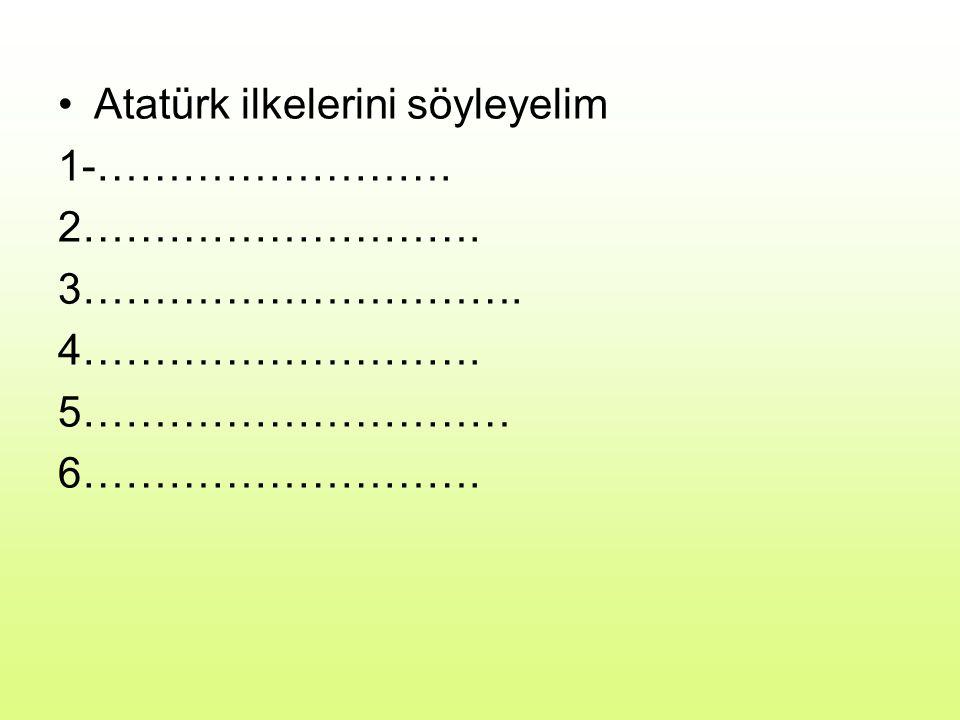 Atatürk ilkelerini söyleyelim