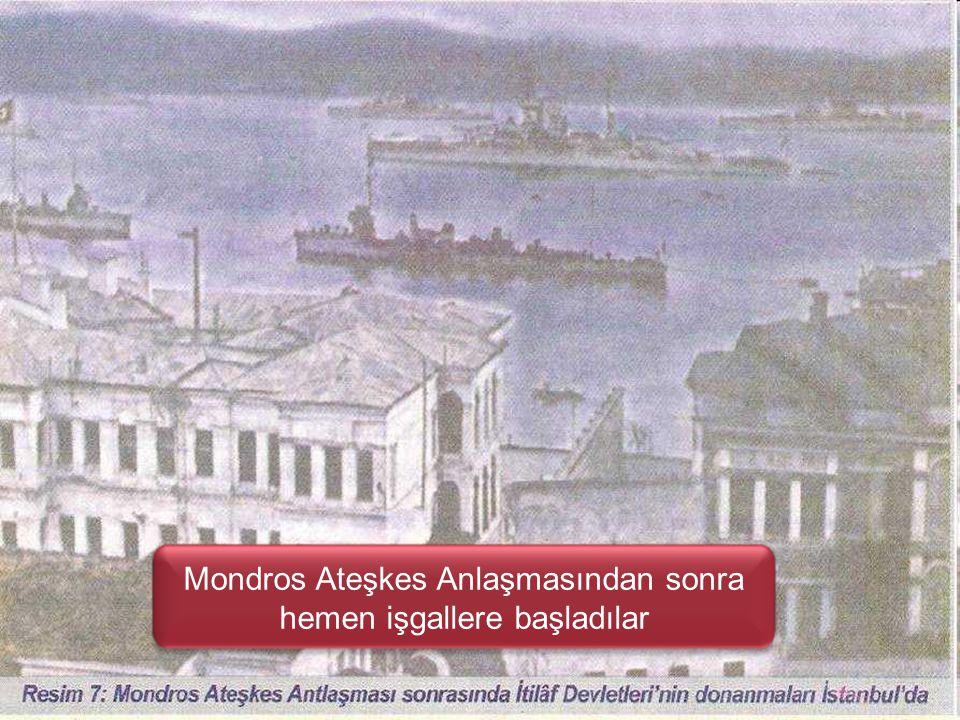 Mondros Ateşkes Anlaşmasından sonra hemen işgallere başladılar