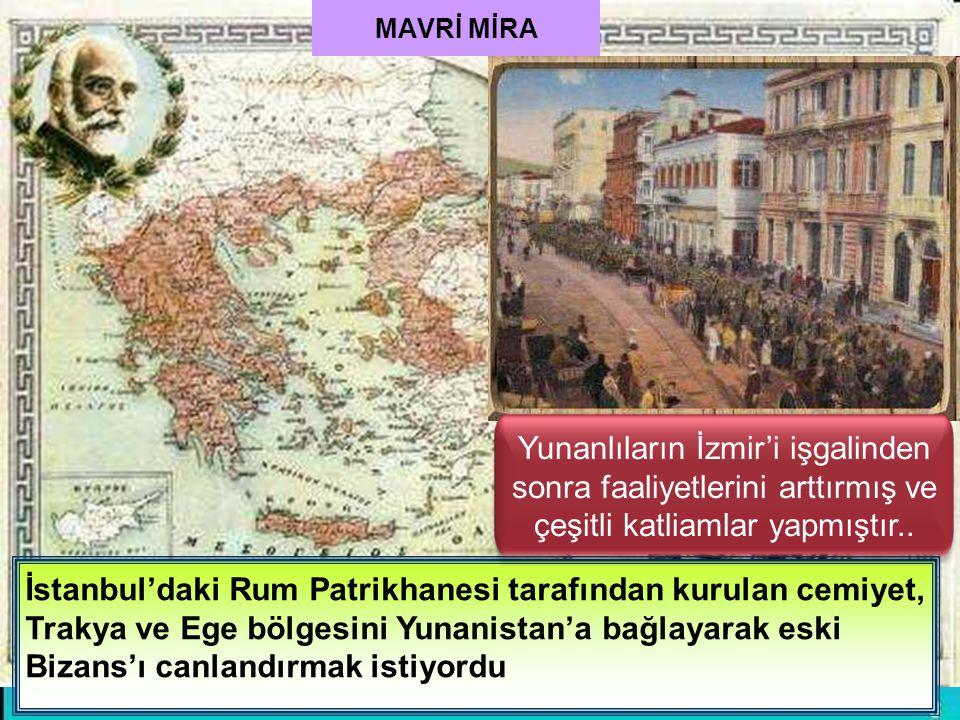 MAVRİ MİRA Yunanlıların İzmir'i işgalinden sonra faaliyetlerini arttırmış ve çeşitli katliamlar yapmıştır..