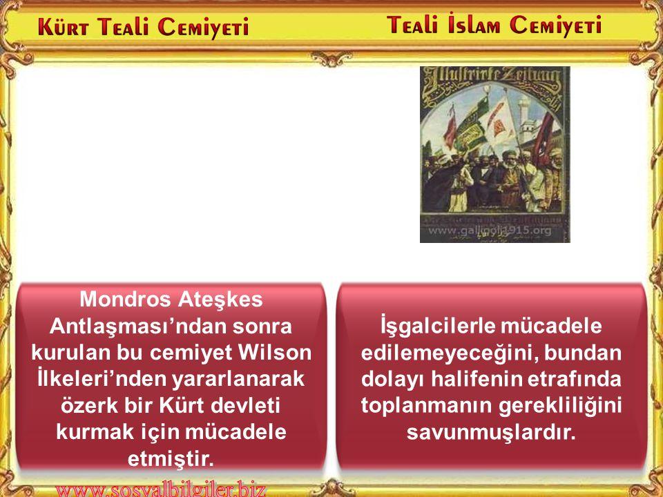 Mondros Ateşkes Antlaşması'ndan sonra kurulan bu cemiyet Wilson İlkeleri'nden yararlanarak özerk bir Kürt devleti kurmak için mücadele etmiştir.