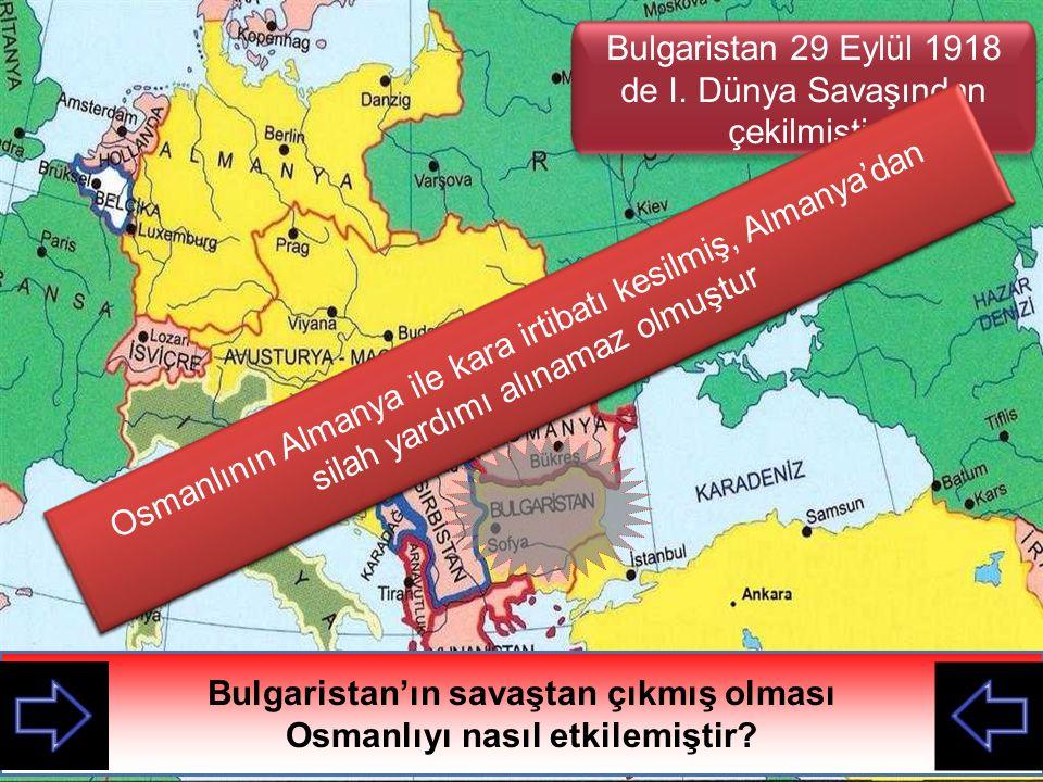 Bulgaristan'ın savaştan çıkmış olması Osmanlıyı nasıl etkilemiştir
