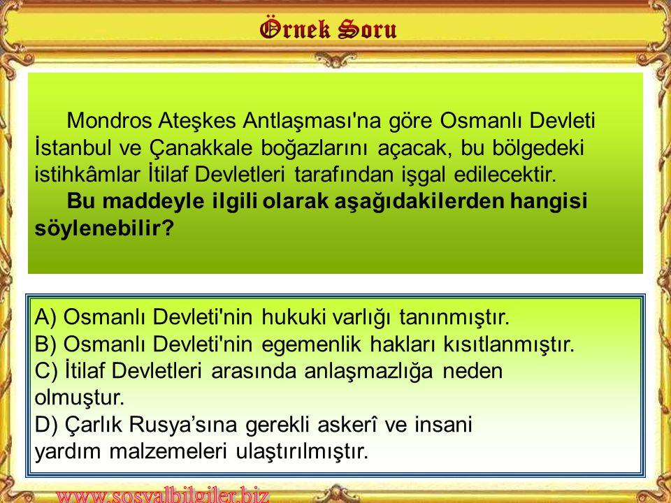 Mondros Ateşkes Antlaşması na göre Osmanlı Devleti İstanbul ve Çanakkale boğazlarını açacak, bu bölgedeki istihkâmlar İtilaf Devletleri tarafından işgal edilecektir.