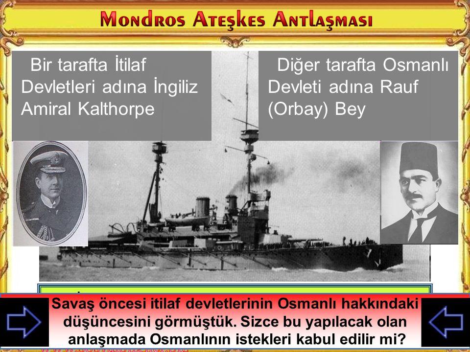 Bir tarafta İtilaf Devletleri adına İngiliz Amiral Kalthorpe