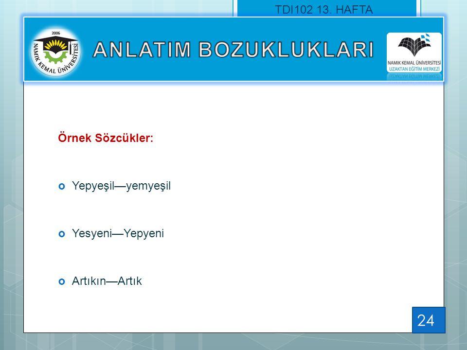 ANLATIM BOZUKLUKLARI TDI102 13. HAFTA Örnek Sözcükler: