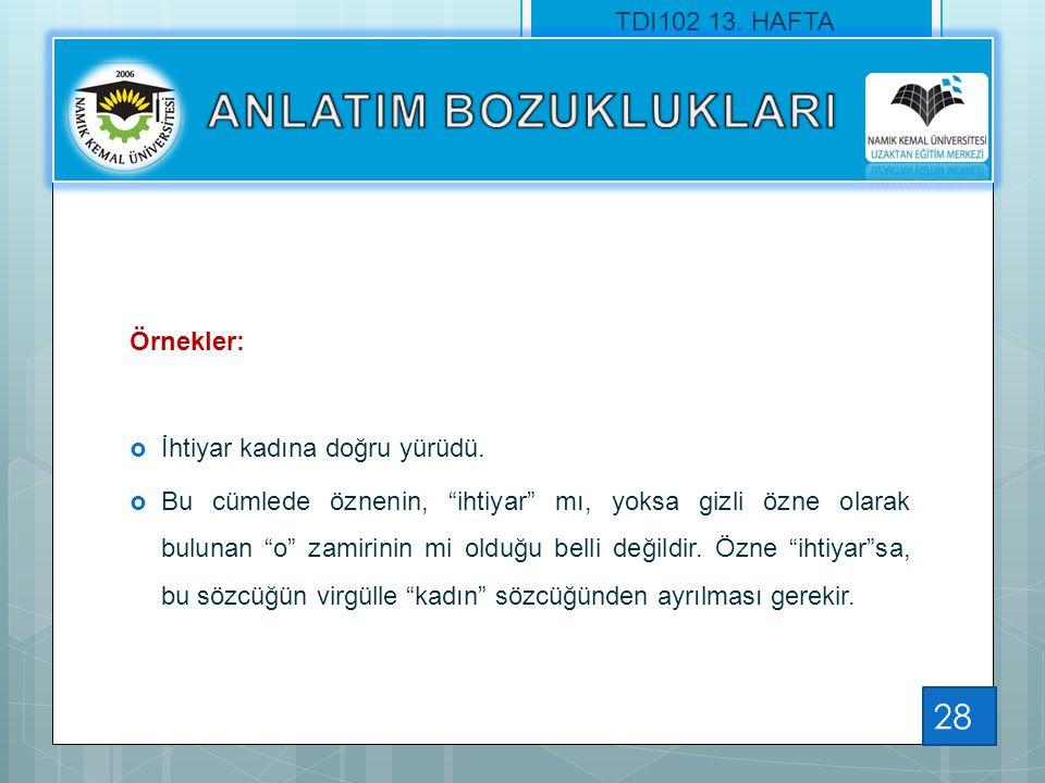 ANLATIM BOZUKLUKLARI TDI102 13. HAFTA Örnekler: