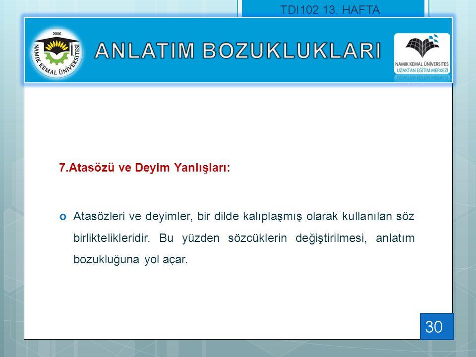 ANLATIM BOZUKLUKLARI TDI102 13. HAFTA 7.Atasözü ve Deyim Yanlışları: