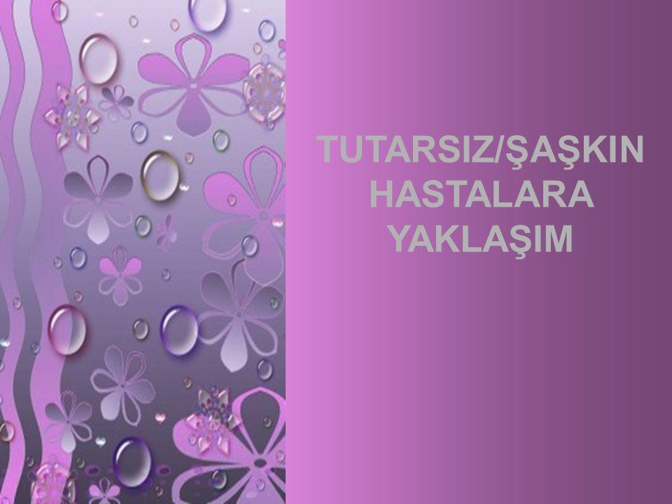 TUTARSIZ/ŞAŞKIN HASTALARA YAKLAŞIM