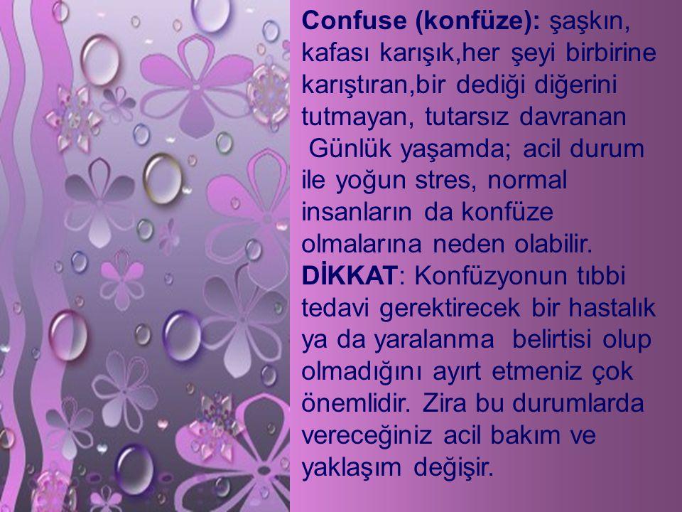 Confuse (konfüze): şaşkın, kafası karışık,her şeyi birbirine karıştıran,bir dediği diğerini tutmayan, tutarsız davranan