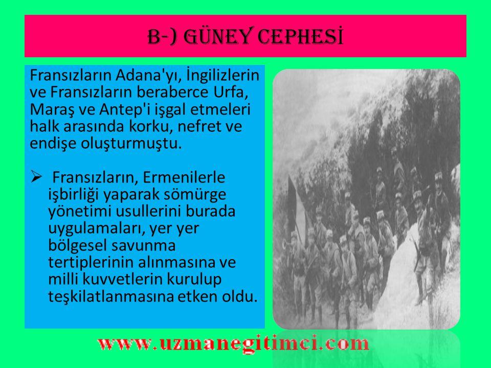 B-) GÜNEY CEPHESİ Fransızların Adana yı, İngilizlerin