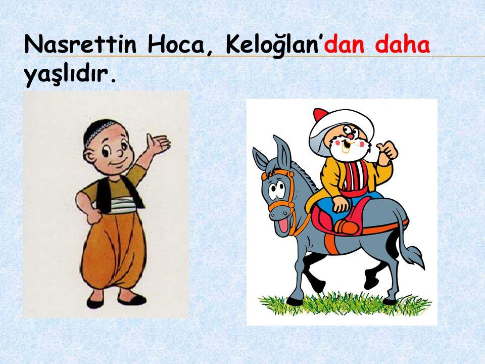 Nasrettin Hoca, Keloğlan'dan daha yaşlıdır.