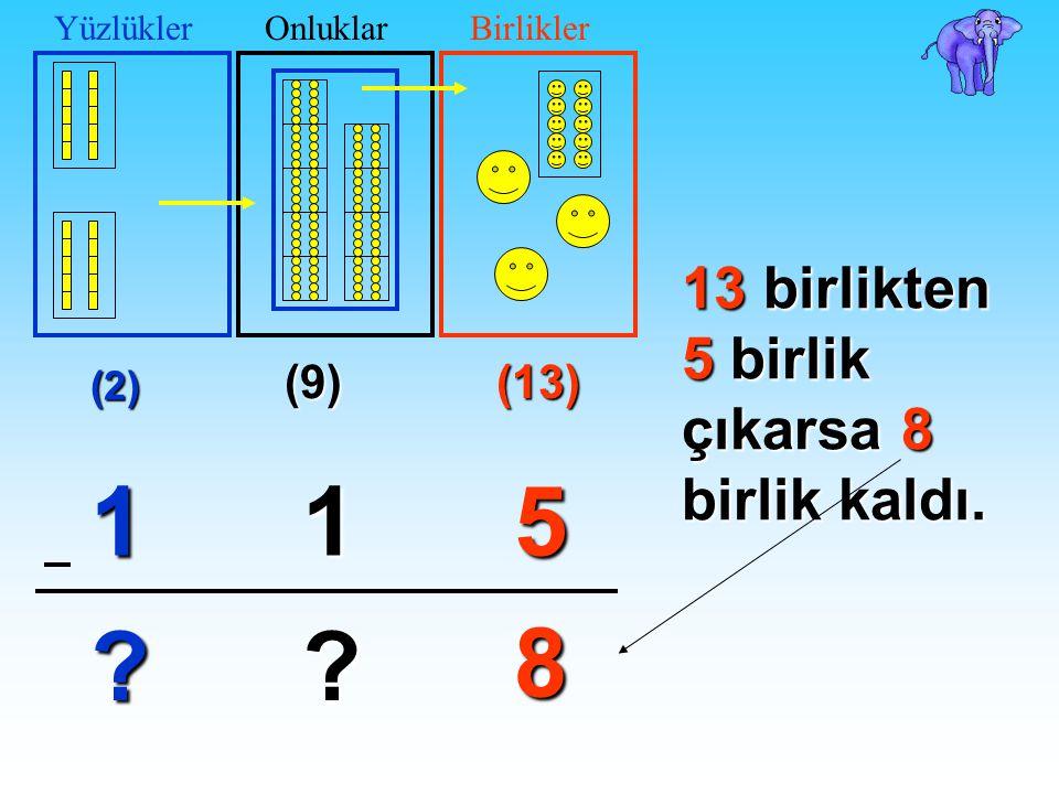 1 1 5 8 13 birlikten 5 birlik çıkarsa 8 birlik kaldı. (9) (13) (2)