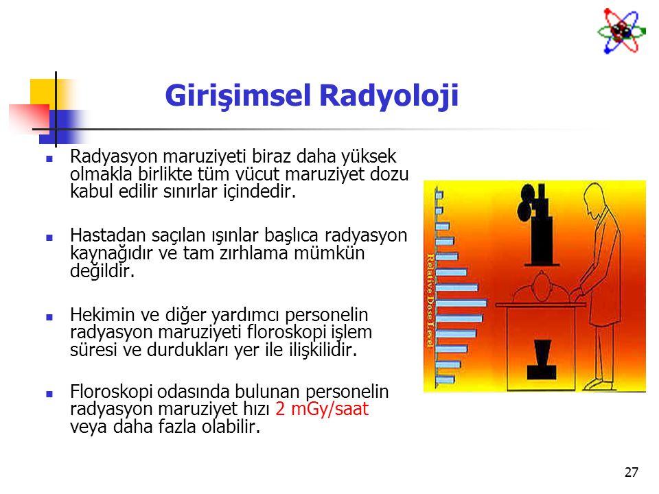 Girişimsel Radyoloji Radyasyon maruziyeti biraz daha yüksek olmakla birlikte tüm vücut maruziyet dozu kabul edilir sınırlar içindedir.