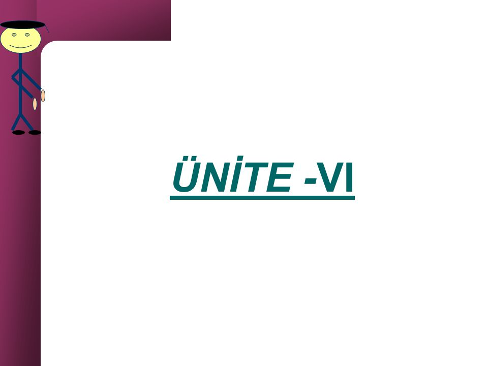 ÜNİTE -VI