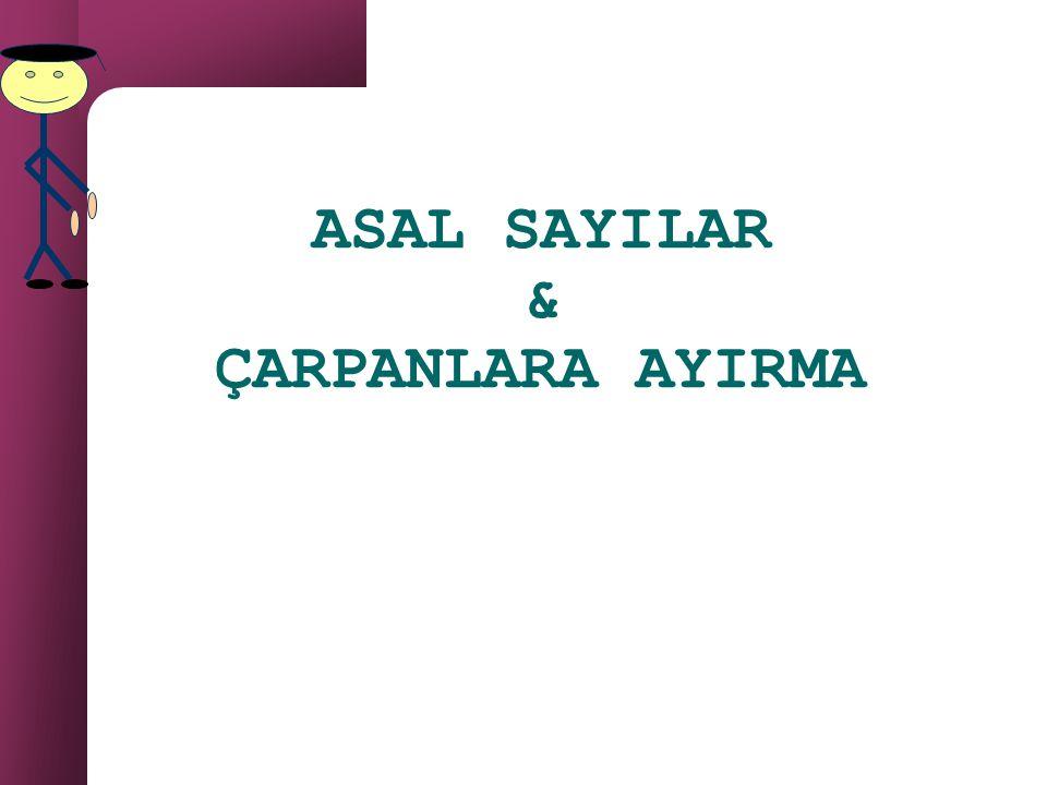 ASAL SAYILAR & ÇARPANLARA AYIRMA