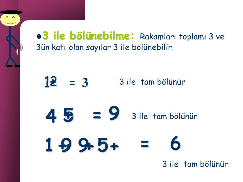 3 ile bölünebilme: Rakamları toplamı 3 ve 3ün katı olan sayılar 3 ile bölünebilir.