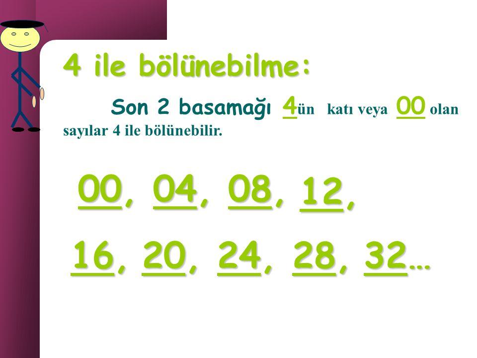 4 ile bölünebilme: Son 2 basamağı 4ün katı veya 00 olan sayılar 4 ile bölünebilir. 00, 04, 08,