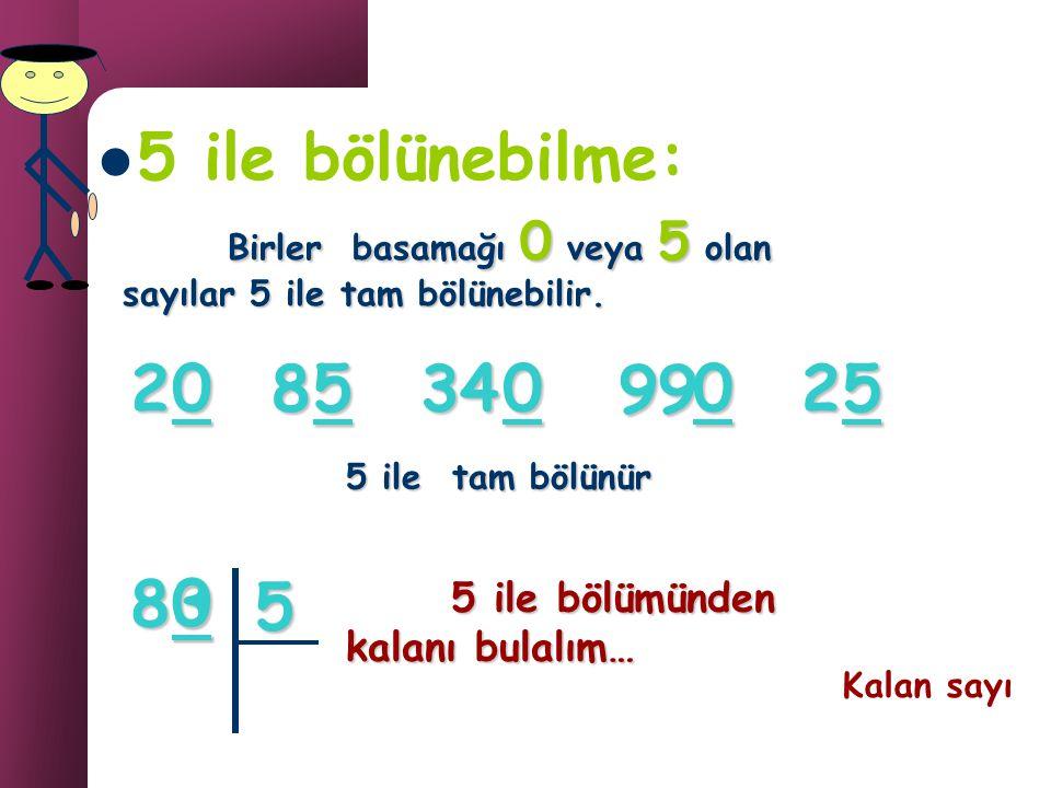 5 ile bölünebilme: Birler basamağı 0 veya 5 olan sayılar 5 ile tam bölünebilir. 2. 8. 5. 34. 99.