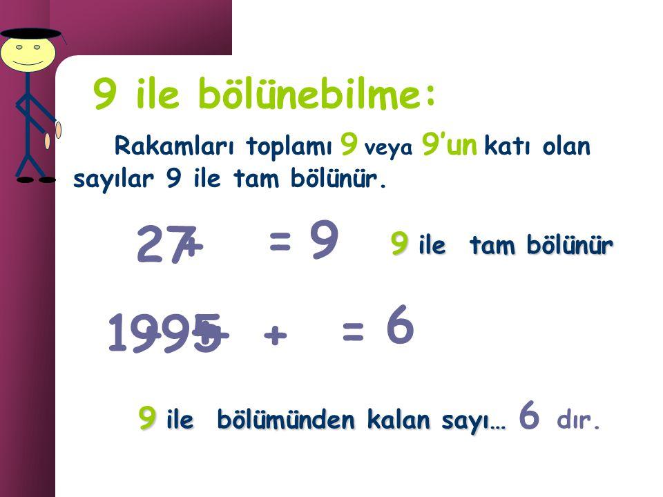 + = 9 2 7 + 6 1 9 + 9 5 + + = 9 ile bölünebilme: 9 ile tam bölünür