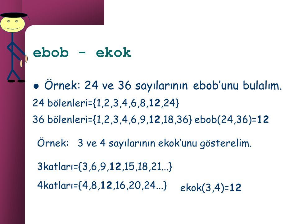ebob - ekok Örnek: 24 ve 36 sayılarının ebob'unu bulalım.