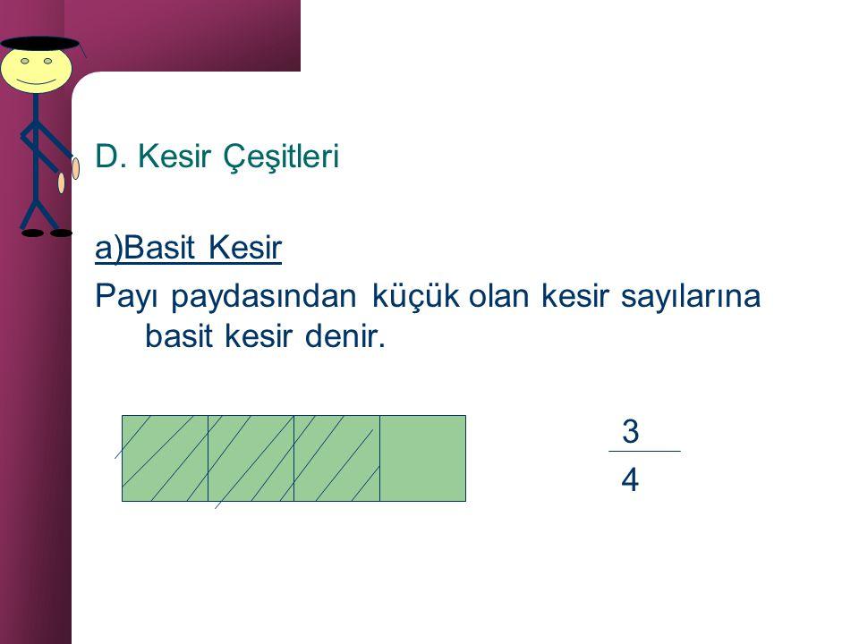 D. Kesir Çeşitleri a)Basit Kesir. Payı paydasından küçük olan kesir sayılarına basit kesir denir. 3.