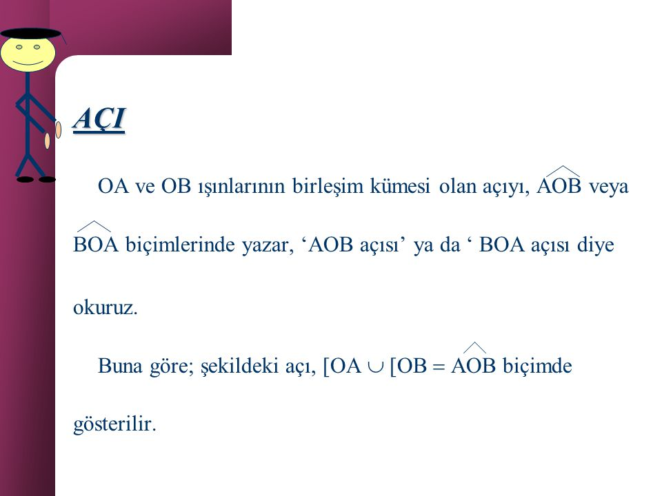 AÇI OA ve OB ışınlarının birleşim kümesi olan açıyı, AOB veya