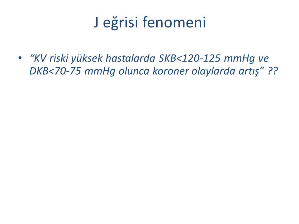 J eğrisi fenomeni KV riski yüksek hastalarda SKB<120-125 mmHg ve DKB<70-75 mmHg olunca koroner olaylarda artış