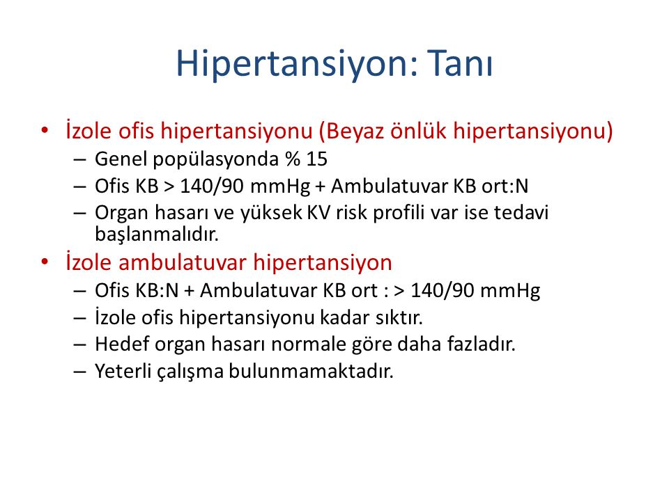 Hipertansiyon: Tanı İzole ofis hipertansiyonu (Beyaz önlük hipertansiyonu) Genel popülasyonda % 15.