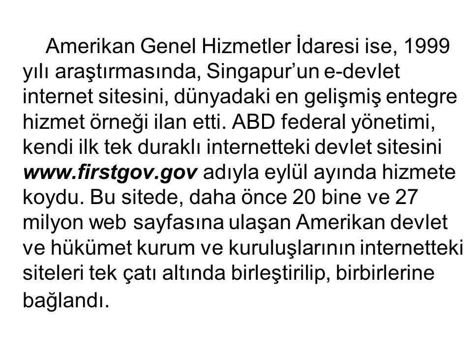 Amerikan Genel Hizmetler İdaresi ise, 1999 yılı araştırmasında, Singapur'un e-devlet internet sitesini, dünyadaki en gelişmiş entegre hizmet örneği ilan etti.