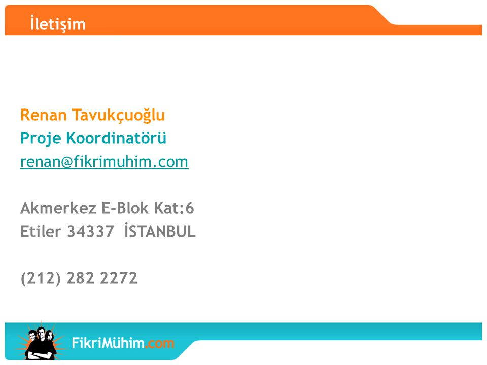 İletişim Renan Tavukçuoğlu. Proje Koordinatörü. renan@fikrimuhim.com. Akmerkez E-Blok Kat:6. Etiler 34337 İSTANBUL.