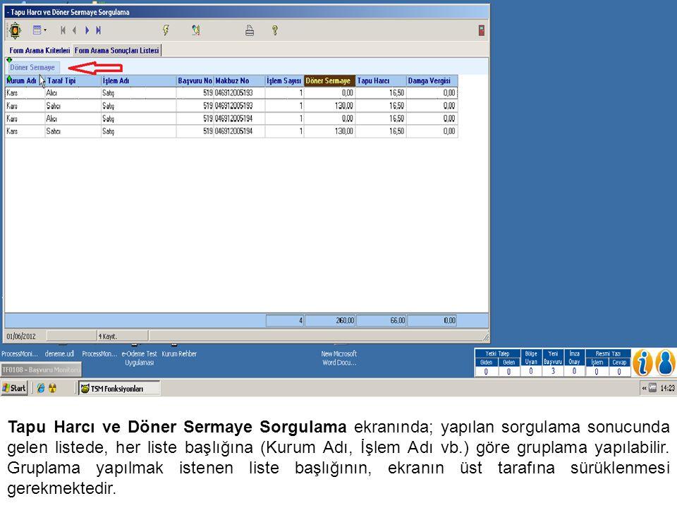 Tapu Harcı ve Döner Sermaye Sorgulama ekranında; yapılan sorgulama sonucunda gelen listede, her liste başlığına (Kurum Adı, İşlem Adı vb.) göre gruplama yapılabilir.