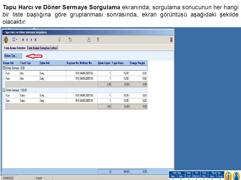 Tapu Harcı ve Döner Sermaye Sorgulama ekranında; sorgulama sonucunun her hangi bir liste başlığına göre gruplanması sonrasında, ekran görüntüsü aşağıdaki şekilde olacaktır.