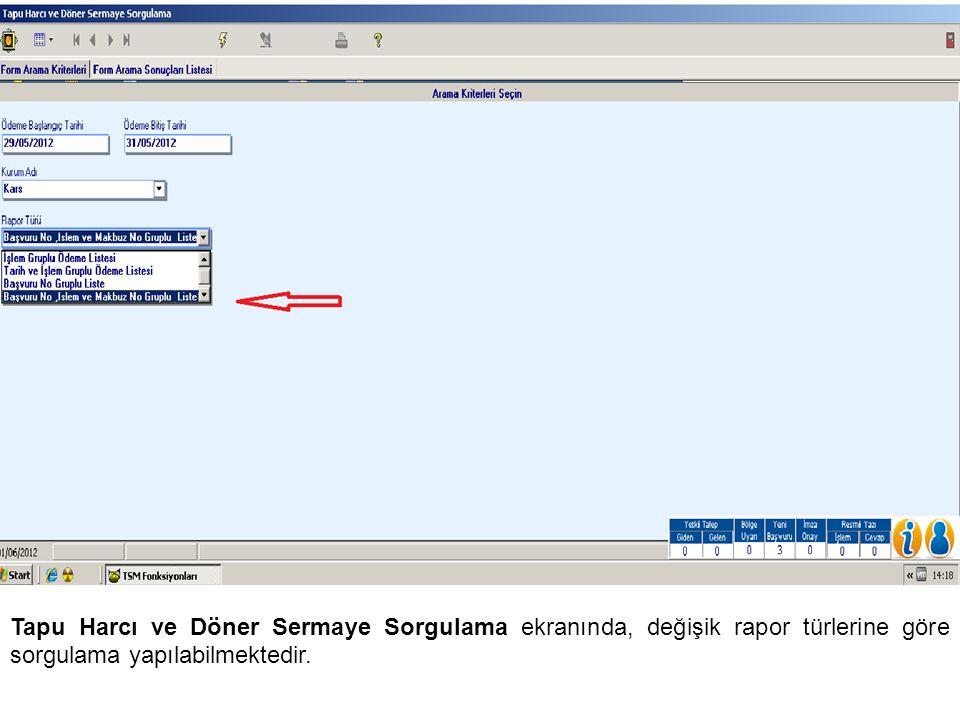 Tapu Harcı ve Döner Sermaye Sorgulama ekranında, değişik rapor türlerine göre sorgulama yapılabilmektedir.