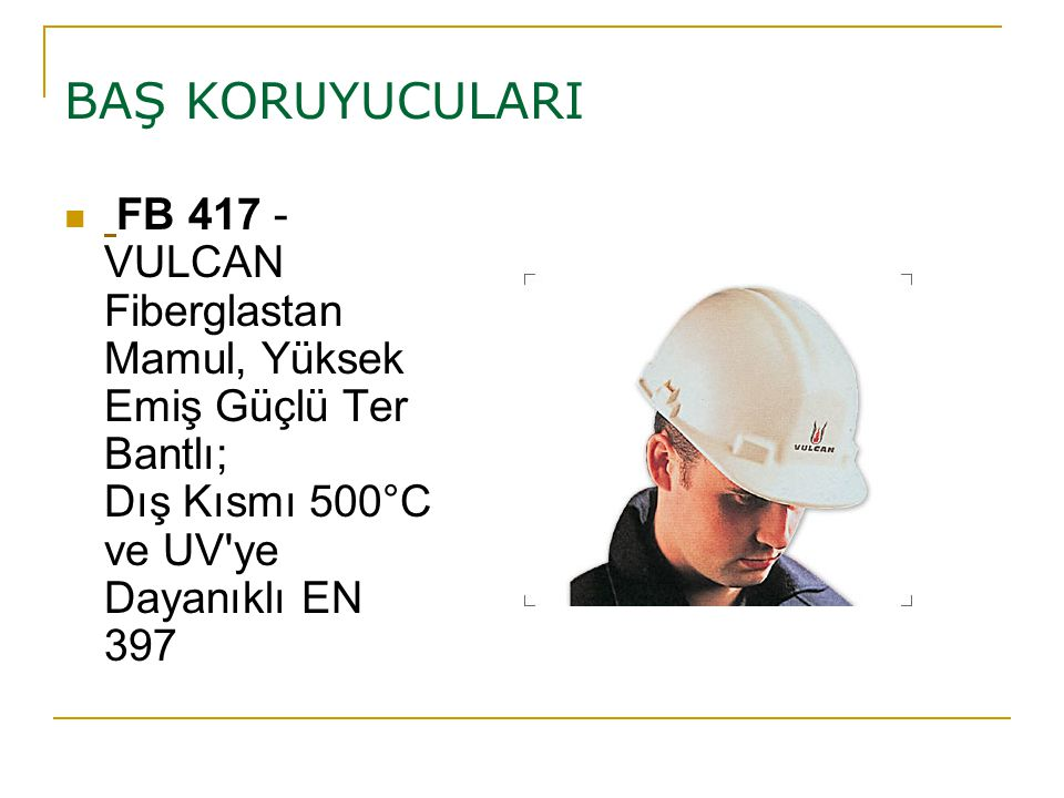 BAŞ KORUYUCULARI FB 417 - VULCAN Fiberglastan Mamul, Yüksek Emiş Güçlü Ter Bantlı; Dış Kısmı 500°C ve UV ye Dayanıklı EN 397