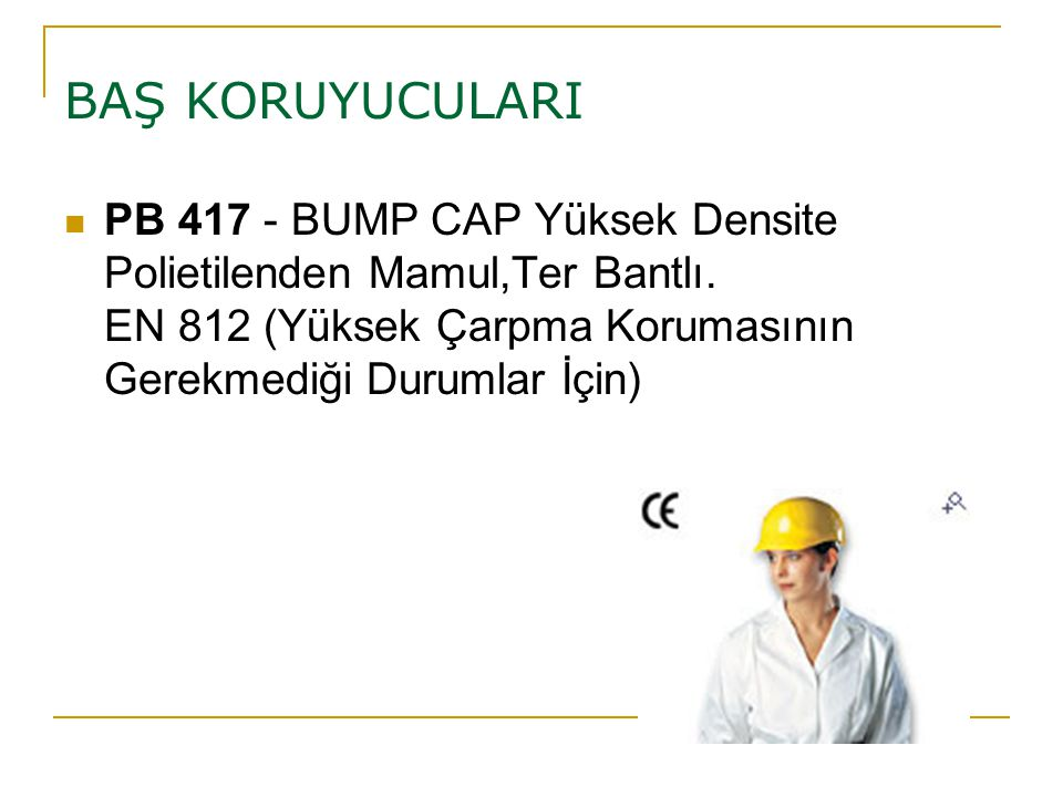 BAŞ KORUYUCULARI PB 417 - BUMP CAP Yüksek Densite Polietilenden Mamul,Ter Bantlı.