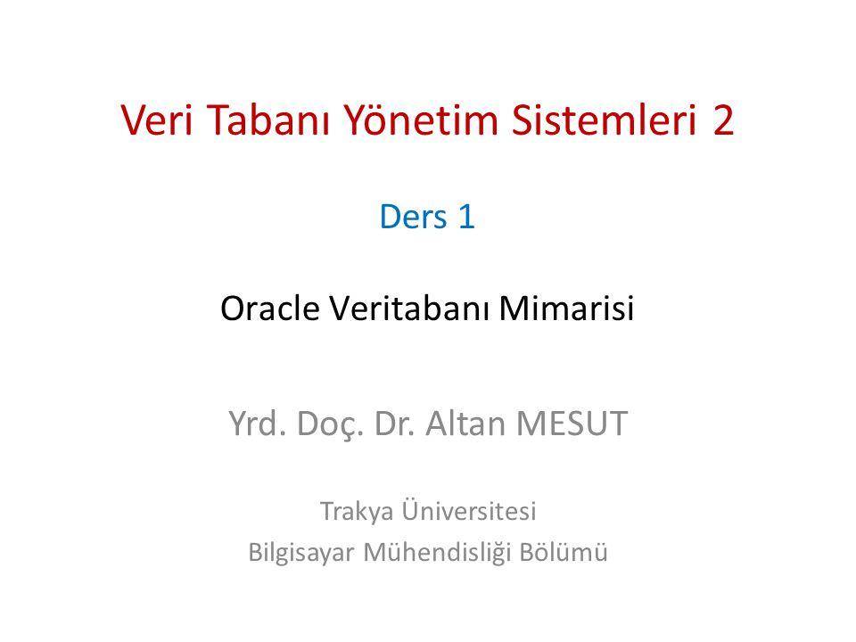 Veri Tabanı Yönetim Sistemleri 2 Ders 1 Oracle Veritabanı Mimarisi