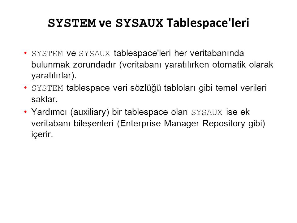 SYSTEM ve SYSAUX Tablespace leri